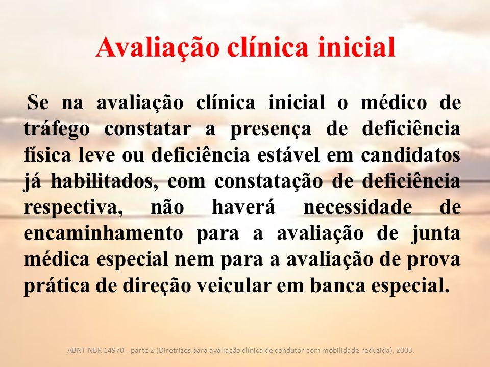 Avaliação clínica inicial Se através dos testes da tabela 1 o médico de tráfego constatar qualquer disfunção, o candidato deve ser submetido a um exame clínico mais detalhado.