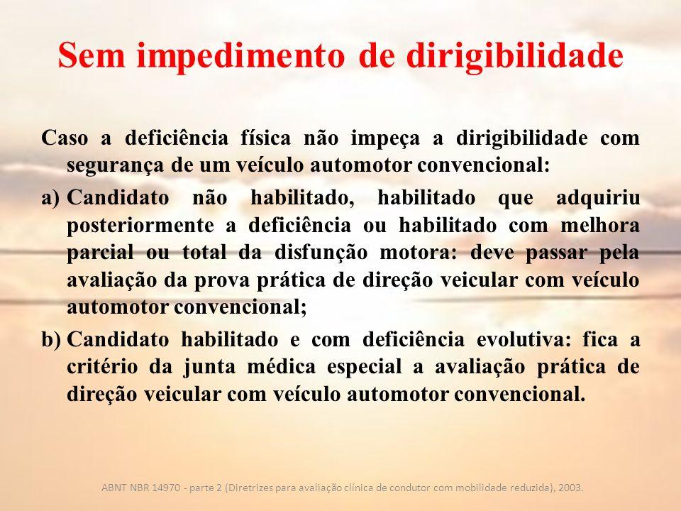 Sem impedimento de dirigibilidade Caso a deficiência física não impeça a dirigibilidade com segurança de um veículo automotor convencional: a)Candidat
