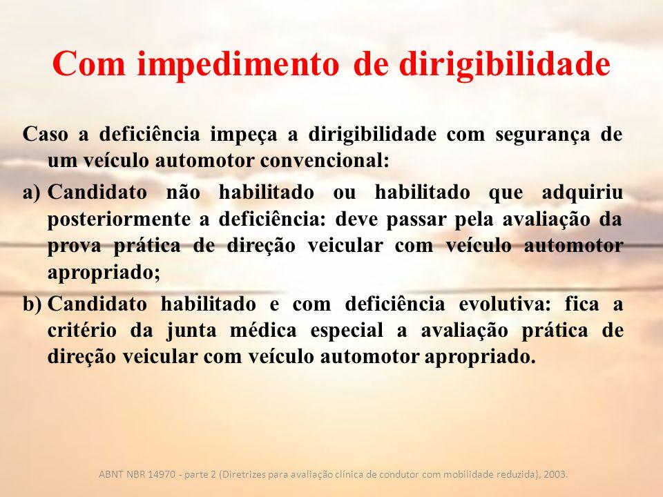 Com impedimento de dirigibilidade Caso a deficiência impeça a dirigibilidade com segurança de um veículo automotor convencional: a)Candidato não habil