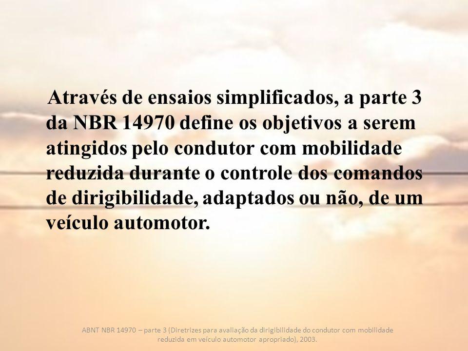 Através de ensaios simplificados, a parte 3 da NBR 14970 define os objetivos a serem atingidos pelo condutor com mobilidade reduzida durante o control