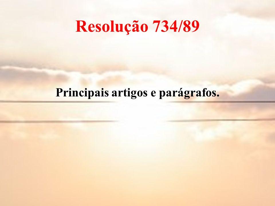 Resolução 734/89 Principais artigos e parágrafos.