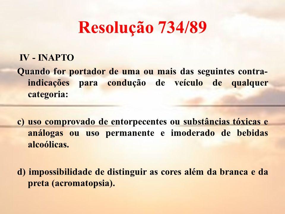 Resolução 734/89 IV - INAPTO Quando for portador de uma ou mais das seguintes contra- indicações para condução de veículo de qualquer categoria: c) us