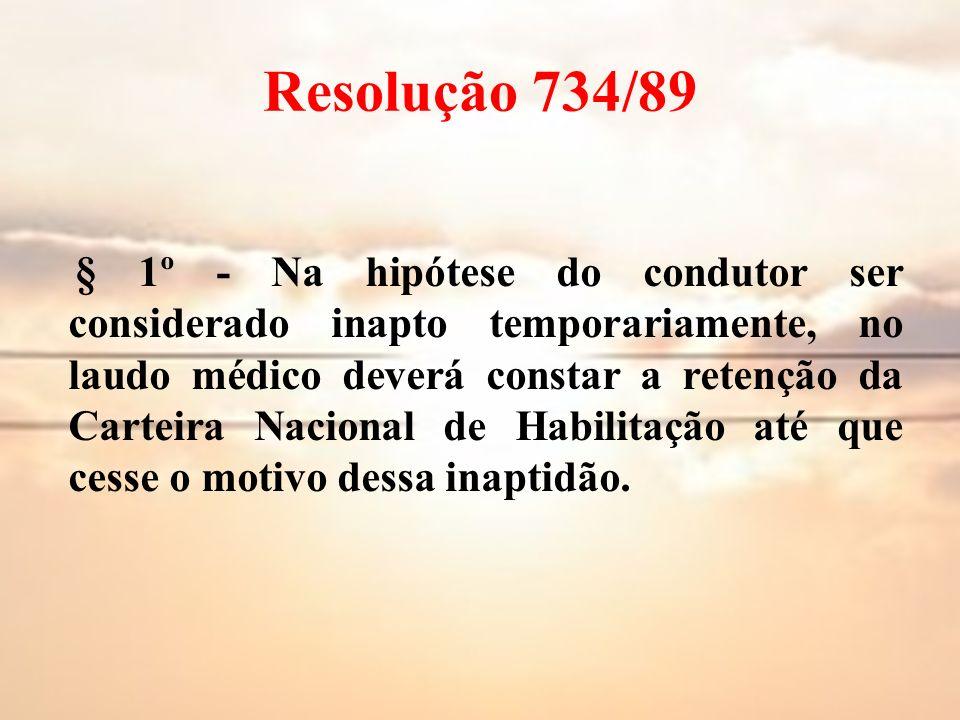 Resolução 734/89 § 1º - Na hipótese do condutor ser considerado inapto temporariamente, no laudo médico deverá constar a retenção da Carteira Nacional