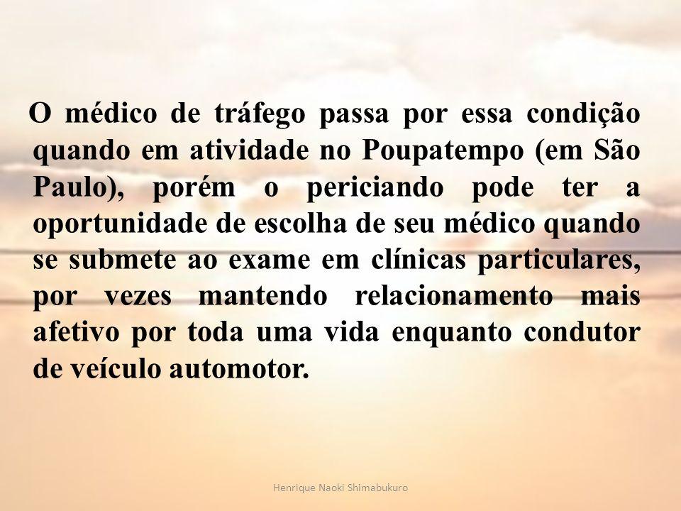 O médico de tráfego passa por essa condição quando em atividade no Poupatempo (em São Paulo), porém o periciando pode ter a oportunidade de escolha de