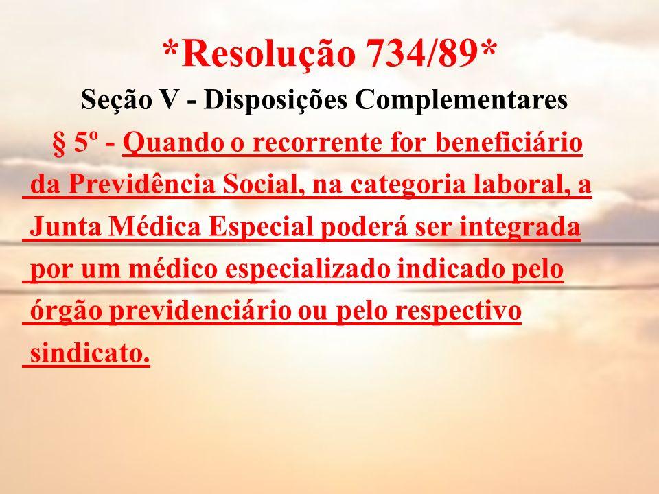 *Resolução 734/89* Seção V - Disposições Complementares § 5º - Quando o recorrente for beneficiário da Previdência Social, na categoria laboral, a Jun
