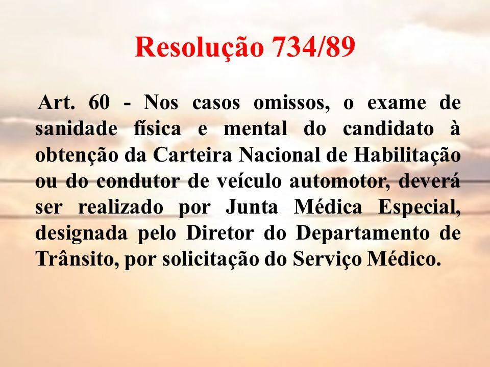 Resolução 734/89 Art. 60 - Nos casos omissos, o exame de sanidade física e mental do candidato à obtenção da Carteira Nacional de Habilitação ou do co