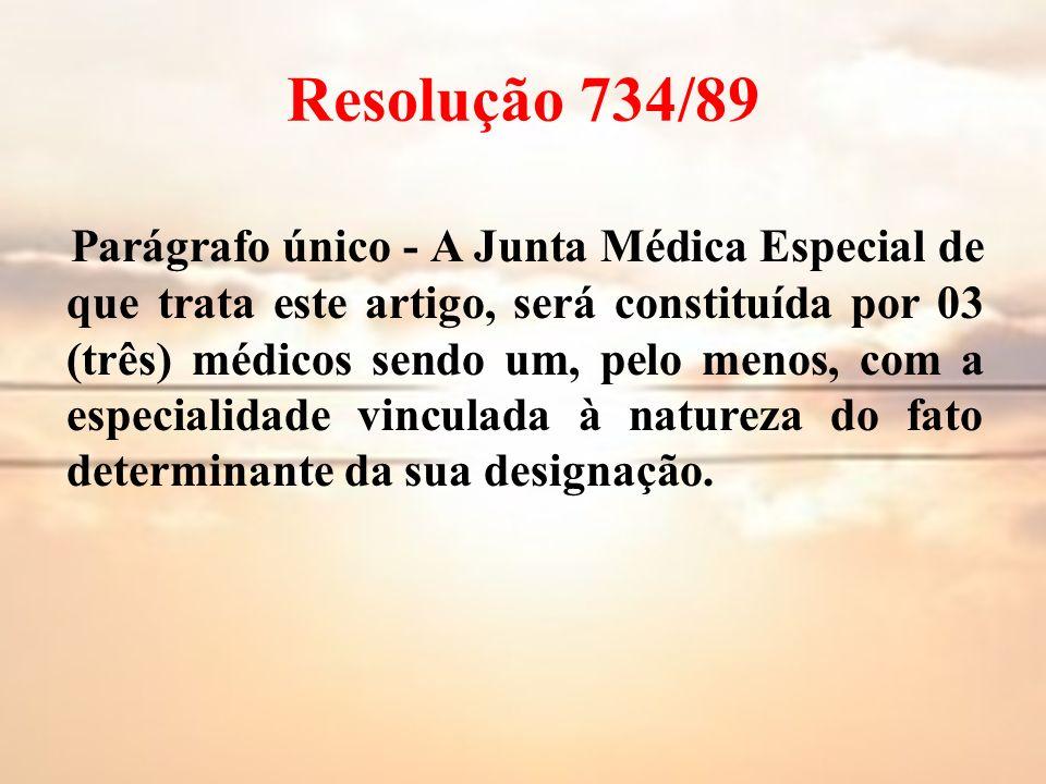Resolução 734/89 Parágrafo único - A Junta Médica Especial de que trata este artigo, será constituída por 03 (três) médicos sendo um, pelo menos, com