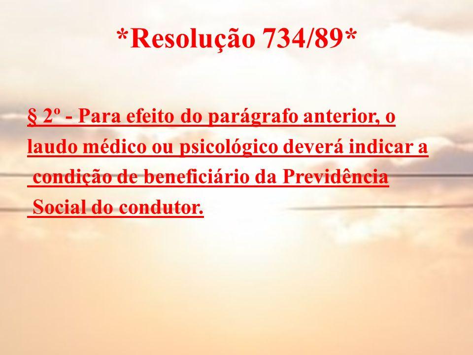 *Resolução 734/89* § 2º - Para efeito do parágrafo anterior, o laudo médico ou psicológico deverá indicar a condição de beneficiário da Previdência So