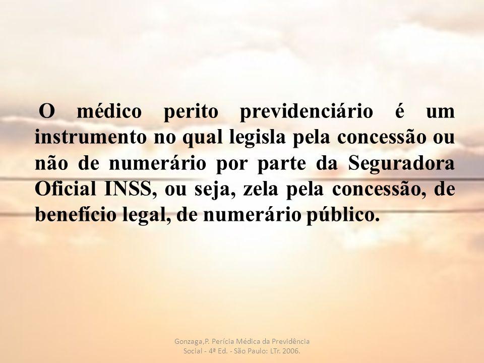 O médico perito previdenciário é um instrumento no qual legisla pela concessão ou não de numerário por parte da Seguradora Oficial INSS, ou seja, zela