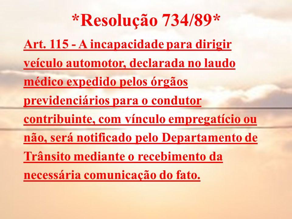 *Resolução 734/89* Art. 115 - A incapacidade para dirigir veículo automotor, declarada no laudo médico expedido pelos órgãos previdenciários para o co
