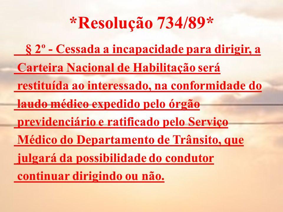 *Resolução 734/89* § 2º - Cessada a incapacidade para dirigir, a Carteira Nacional de Habilitação será restituída ao interessado, na conformidade do l