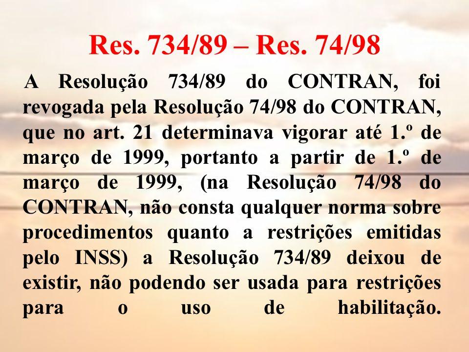 Res. 734/89 – Res. 74/98 A Resolução 734/89 do CONTRAN, foi revogada pela Resolução 74/98 do CONTRAN, que no art. 21 determinava vigorar até 1.º de ma