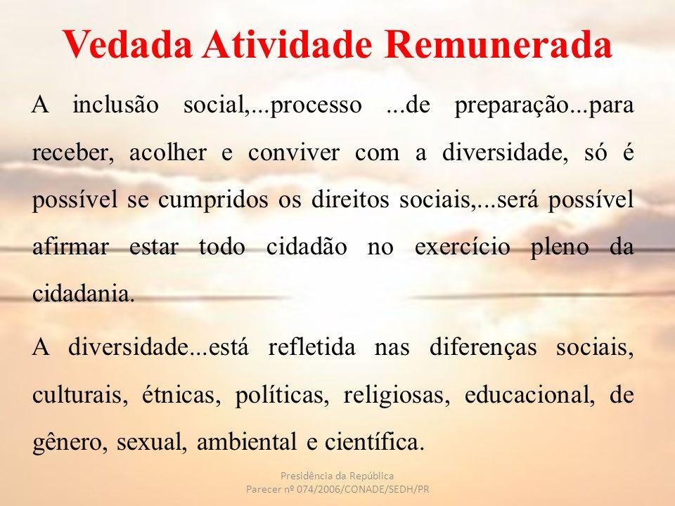 Vedada Atividade Remunerada...a efetiva inclusão social...atrelada ao desenvolvimento sócio-econômico e humano de uma sociedade e deve objetivar a igualdade de oportunidades e direitos para todas as pessoas, independentemente de sua condição social, política, filosófica, religiosa, física, mental, sensorial, étnica ou de gênero.