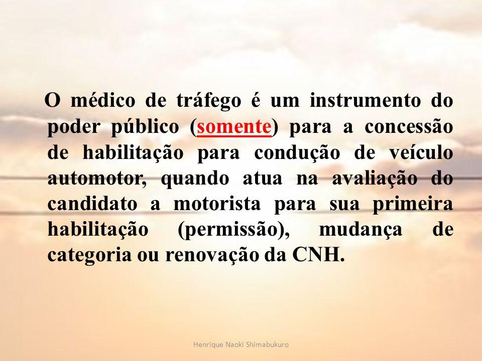 O médico de tráfego é um instrumento do poder público (somente) para a concessão de habilitação para condução de veículo automotor, quando atua na ava