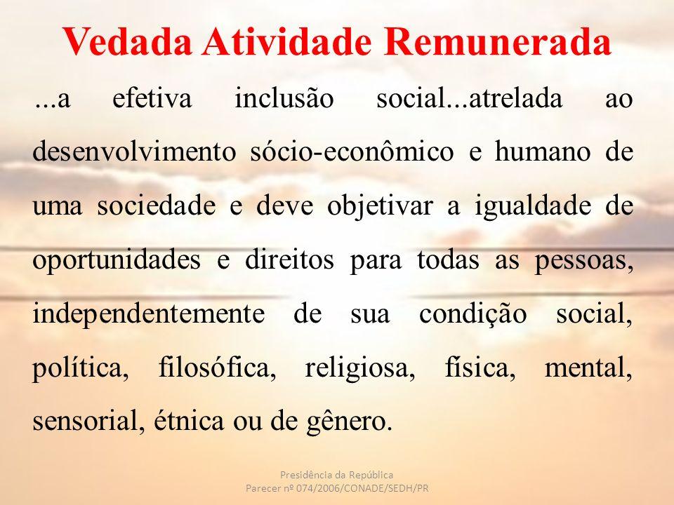 Vedada Atividade Remunerada...a efetiva inclusão social...atrelada ao desenvolvimento sócio-econômico e humano de uma sociedade e deve objetivar a igu