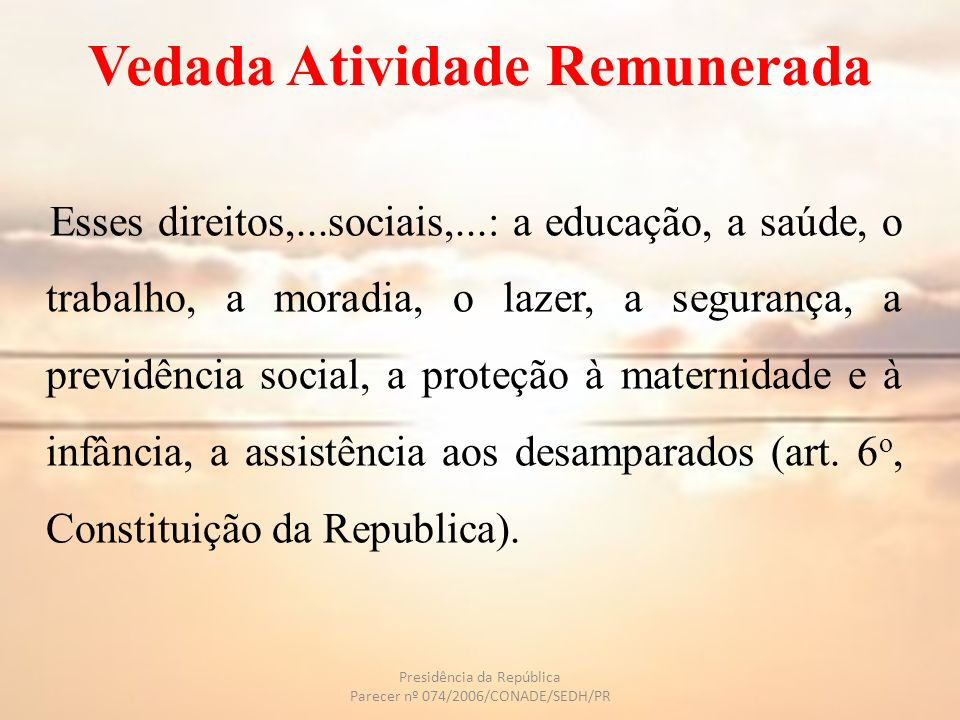 Vedada Atividade Remunerada Esses direitos,...sociais,...: a educação, a saúde, o trabalho, a moradia, o lazer, a segurança, a previdência social, a p