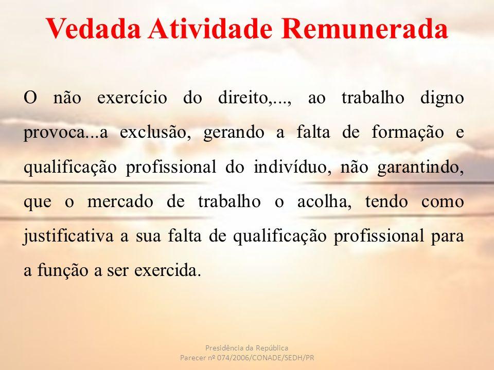 Vedada Atividade Remunerada O não exercício do direito,..., ao trabalho digno provoca...a exclusão, gerando a falta de formação e qualificação profiss