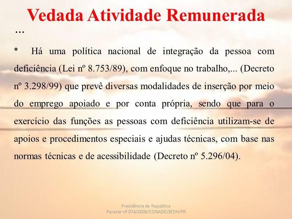 Vedada Atividade Remunerada... * Há uma política nacional de integração da pessoa com deficiência (Lei nº 8.753/89), com enfoque no trabalho,... (Decr