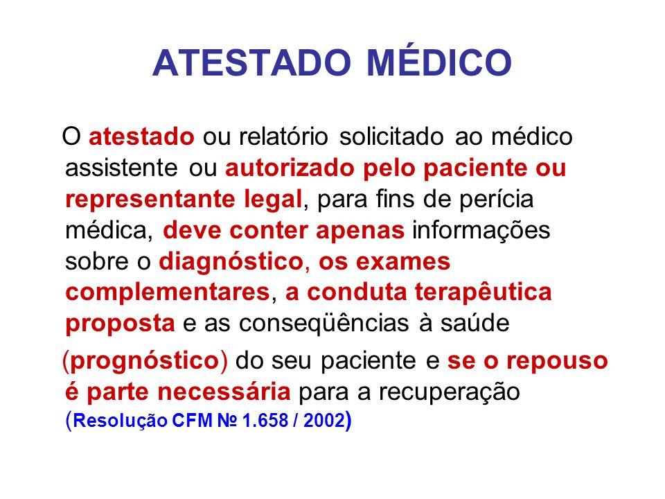 ATESTADO MÉDICO O atestado ou relatório solicitado ao médico assistente ou autorizado pelo paciente ou representante legal, para fins de perícia médic