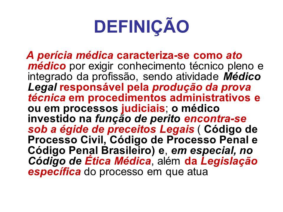 DEFINIÇÃO A perícia médica caracteriza-se como ato médico por exigir conhecimento técnico pleno e integrado da profissão, sendo atividade Médico Legal