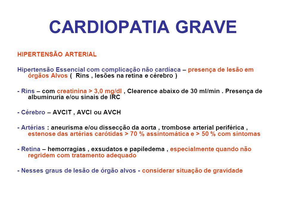 CARDIOPATIA GRAVE HIPERTENSÃO ARTERIAL Hipertensão Essencial com complicação não cardíaca – presença de lesão em órgãos Alvos ( Rins, lesões na retina