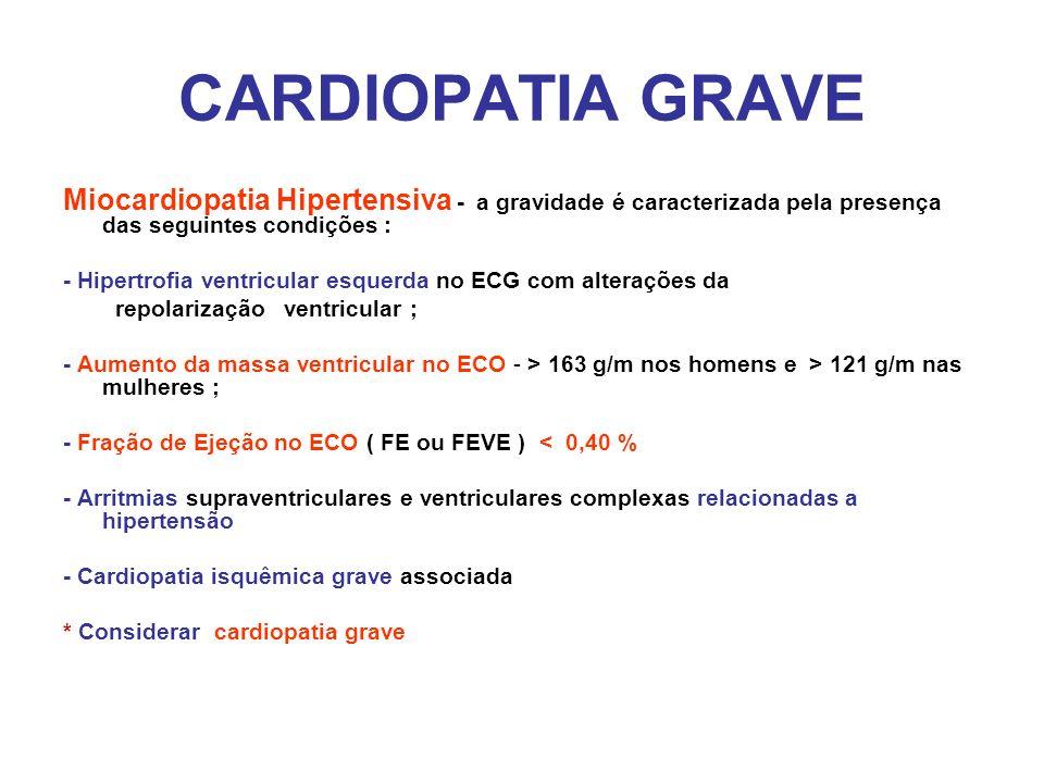 CARDIOPATIA GRAVE Miocardiopatia Hipertensiva - a gravidade é caracterizada pela presença das seguintes condições : - Hipertrofia ventricular esquerda