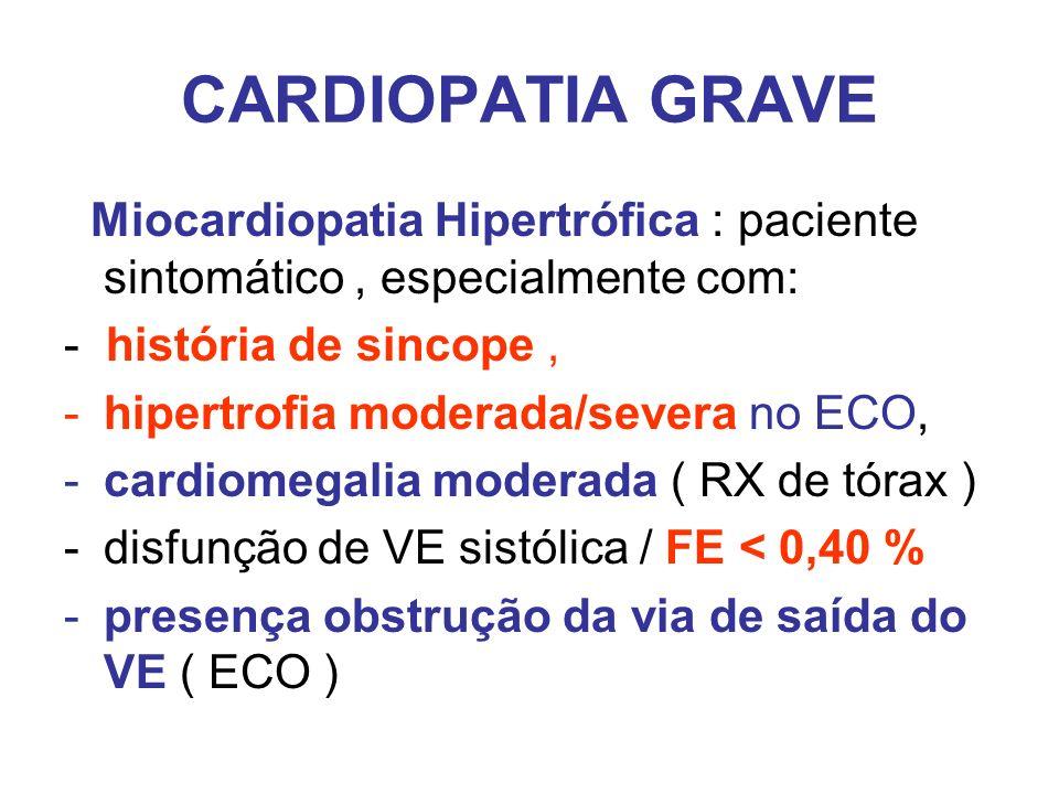 CARDIOPATIA GRAVE Miocardiopatia Hipertrófica : paciente sintomático, especialmente com: - história de sincope, -hipertrofia moderada/severa no ECO, -