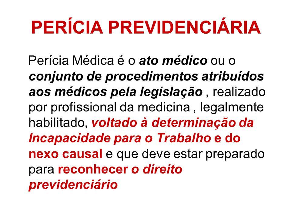PERÍCIA PREVIDENCIÁRIA Perícia Médica é o ato médico ou o conjunto de procedimentos atribuídos aos médicos pela legislação, realizado por profissional