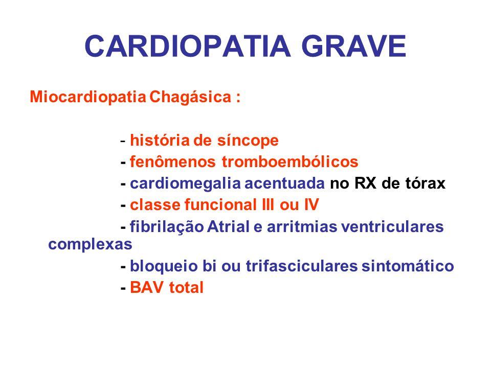 CARDIOPATIA GRAVE Miocardiopatia Chagásica : - história de síncope - fenômenos tromboembólicos - cardiomegalia acentuada no RX de tórax - classe funci