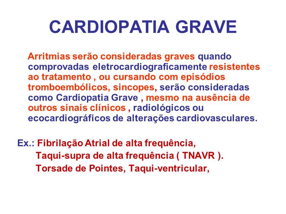 CARDIOPATIA GRAVE Arritmias serão consideradas graves quando comprovadas eletrocardiograficamente resistentes ao tratamento, ou cursando com episódios