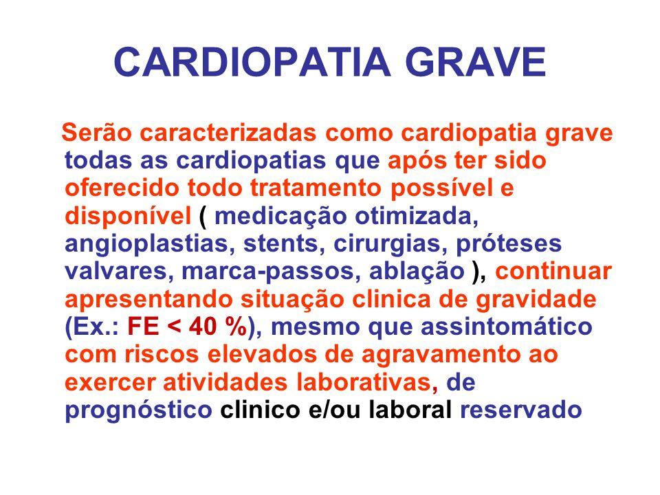 CARDIOPATIA GRAVE Serão caracterizadas como cardiopatia grave todas as cardiopatias que após ter sido oferecido todo tratamento possível e disponível