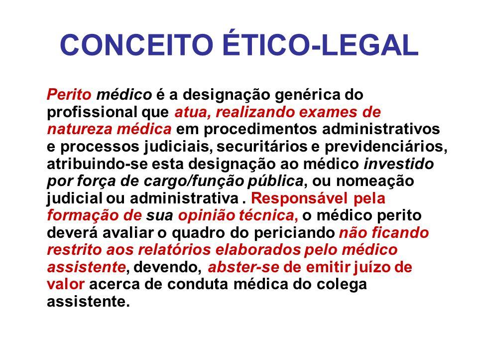 CONCEITO ÉTICO-LEGAL Perito médico é a designação genérica do profissional que atua, realizando exames de natureza médica em procedimentos administrat