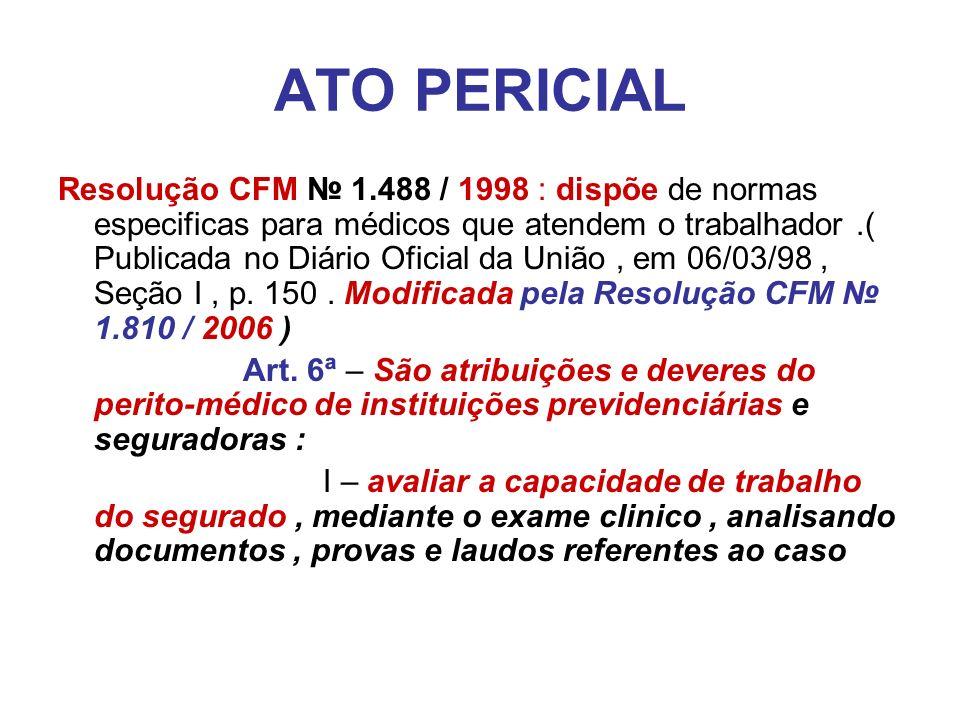 ATO PERICIAL Resolução CFM 1.488 / 1998 : dispõe de normas especificas para médicos que atendem o trabalhador.( Publicada no Diário Oficial da União,