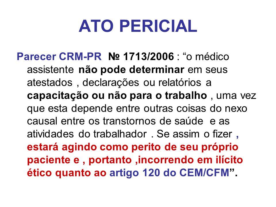 ATO PERICIAL Parecer CRM-PR 1713/2006 : o médico assistente não pode determinar em seus atestados, declarações ou relatórios a capacitação ou não para