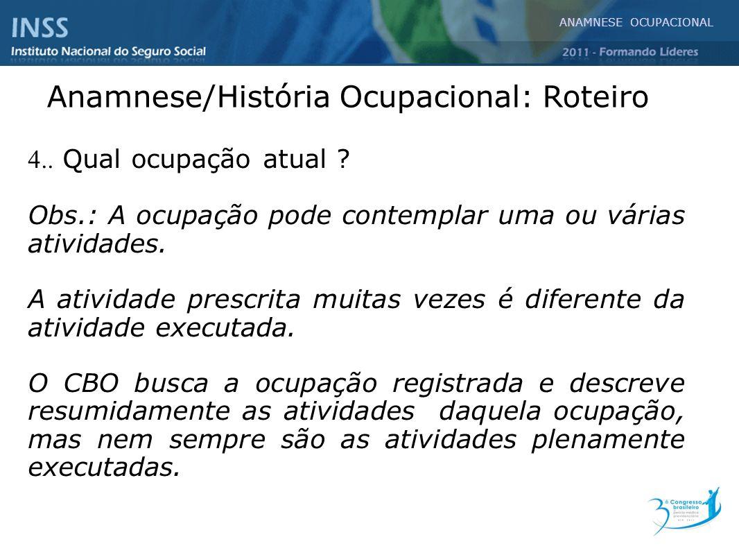 Anamnese/História Ocupacional: Roteiro 4.. Qual ocupação atual ? Obs.: A ocupação pode contemplar uma ou várias atividades. A atividade prescrita muit