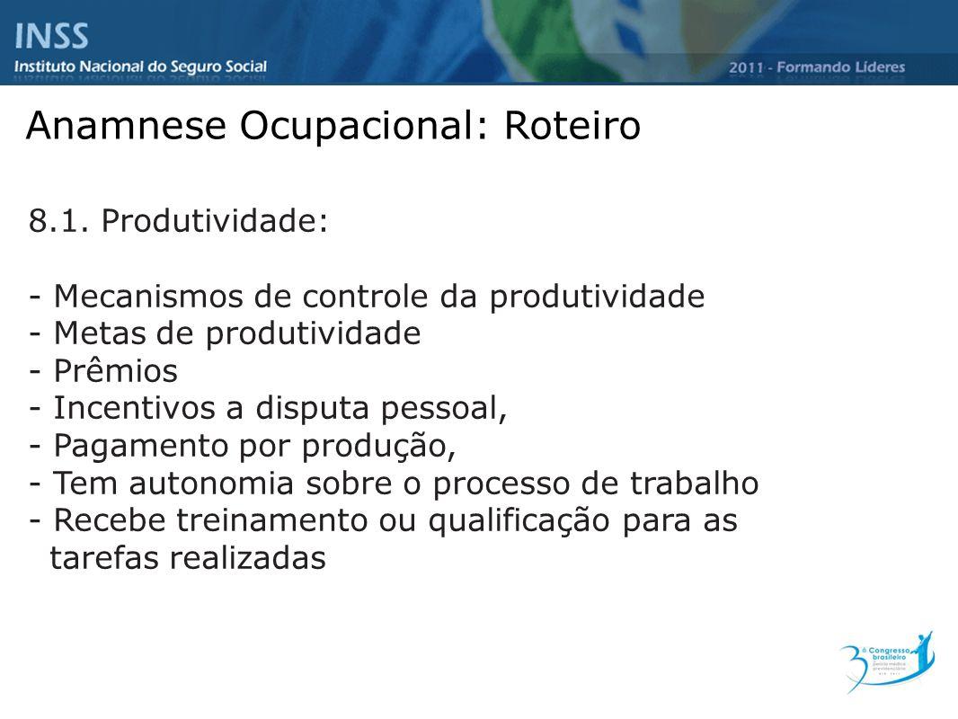 Anamnese Ocupacional: Roteiro 8.1. Produtividade: - Mecanismos de controle da produtividade - Metas de produtividade - Prêmios - Incentivos a disputa