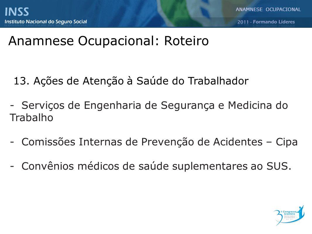 Anamnese Ocupacional: Roteiro 13. Ações de Atenção à Saúde do Trabalhador - Serviços de Engenharia de Segurança e Medicina do Trabalho - Comissões Int