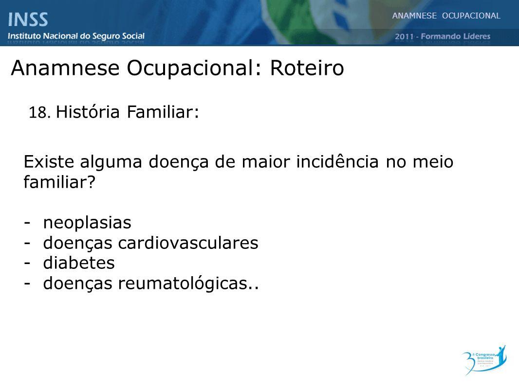Existe alguma doença de maior incidência no meio familiar? - neoplasias - doenças cardiovasculares - diabetes - doenças reumatológicas.. ANAMNESE OCUP