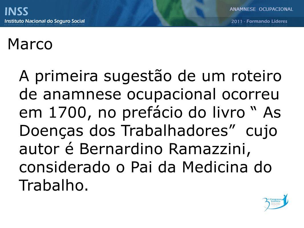 A primeira sugestão de um roteiro de anamnese ocupacional ocorreu em 1700, no prefácio do livro As Doenças dos Trabalhadores cujo autor é Bernardino R
