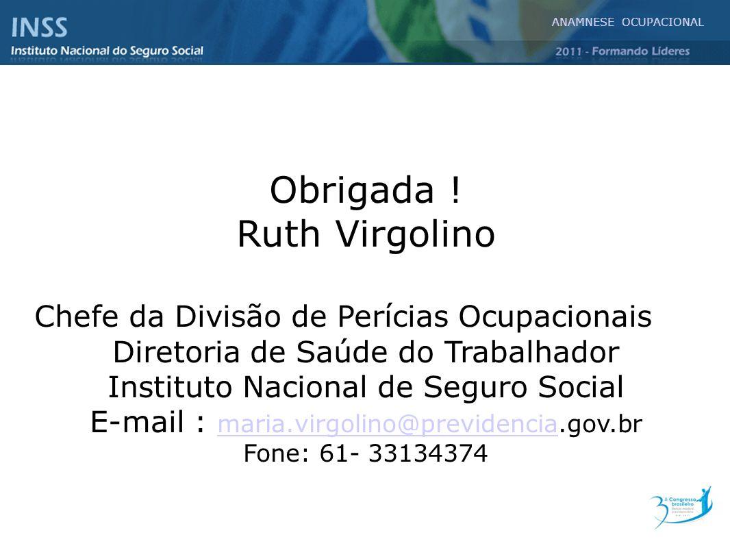 ANAMNESE OCUPACIONAL Obrigada ! Ruth Virgolino Chefe da Divisão de Perícias Ocupacionais Diretoria de Saúde do Trabalhador Instituto Nacional de Segur