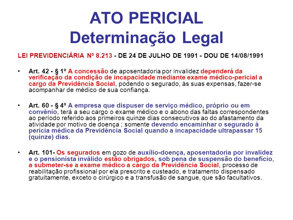 ATO PERICIAL Determinação Legal Lei 10.876, de 2 de junho de 2004 : cria a carreira de Perícias Médicas da Previdência Social.