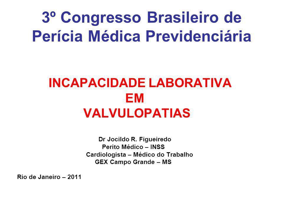 3º Congresso Brasileiro de Perícia Médica Previdenciária INCAPACIDADE LABORATIVA EM VALVULOPATIAS Dr Jocildo R.