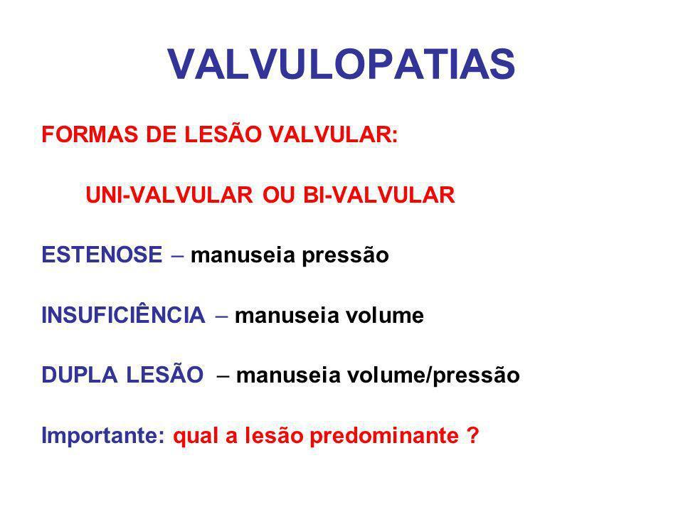 VALVULOPATIAS FORMAS DE LESÃO VALVULAR: UNI-VALVULAR OU BI-VALVULAR ESTENOSE – manuseia pressão INSUFICIÊNCIA – manuseia volume DUPLA LESÃO – manuseia volume/pressão Importante: qual a lesão predominante ?