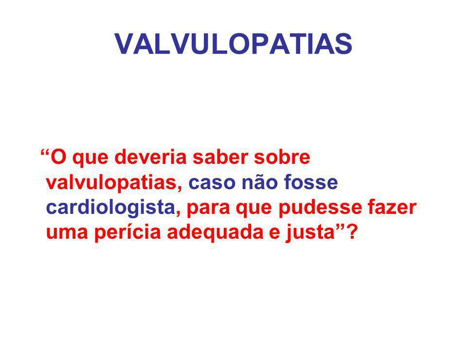 VALVULOPATIAS O que deveria saber sobre valvulopatias, caso não fosse cardiologista, para que pudesse fazer uma perícia adequada e justa?