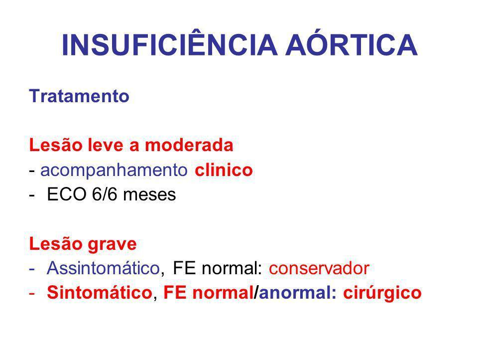 INSUFICIÊNCIA AÓRTICA Tratamento Lesão leve a moderada - acompanhamento clinico -ECO 6/6 meses Lesão grave -Assintomático, FE normal: conservador -Sintomático, FE normal/anormal: cirúrgico