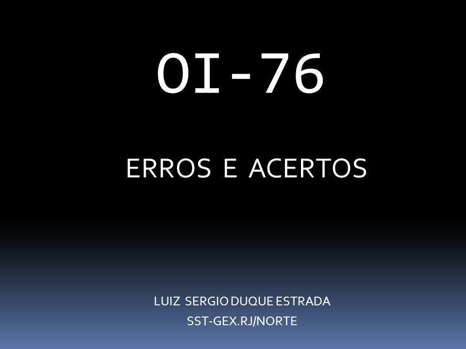 OI-76 ERROS E ACERTOS LUIZ SERGIO DUQUE ESTRADA SST-GEX.RJ/NORTE