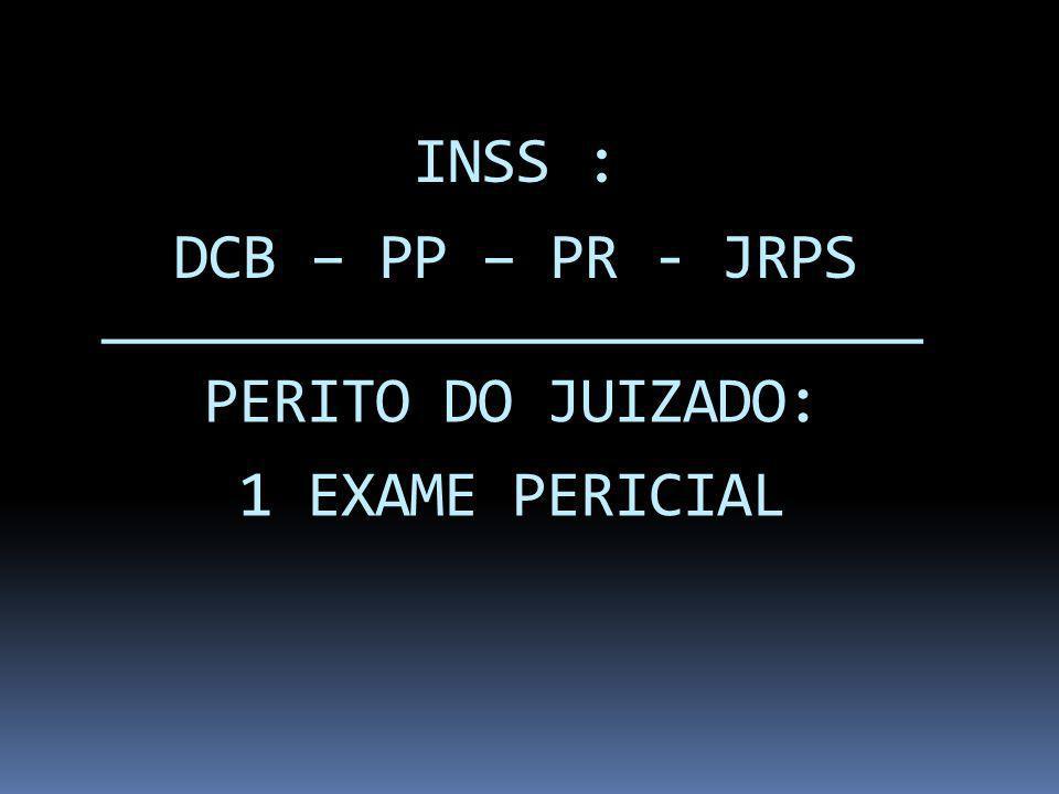 INSS : DCB – PP – PR - JRPS ________________________ PERITO DO JUIZADO: 1 EXAME PERICIAL