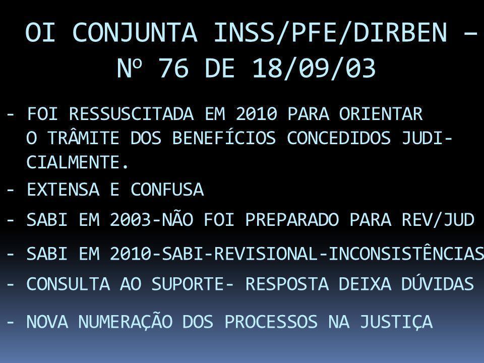 OI CONJUNTA INSS/PFE/DIRBEN – N o 76 DE 18/09/03 - FOI RESSUSCITADA EM 2010 PARA ORIENTAR O TRÂMITE DOS BENEFÍCIOS CONCEDIDOS JUDI- CIALMENTE. - EXTEN