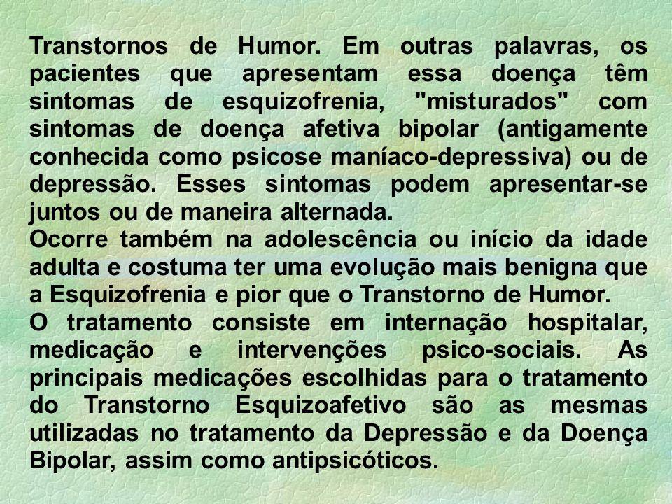 Transtornos de Humor. Em outras palavras, os pacientes que apresentam essa doença têm sintomas de esquizofrenia,