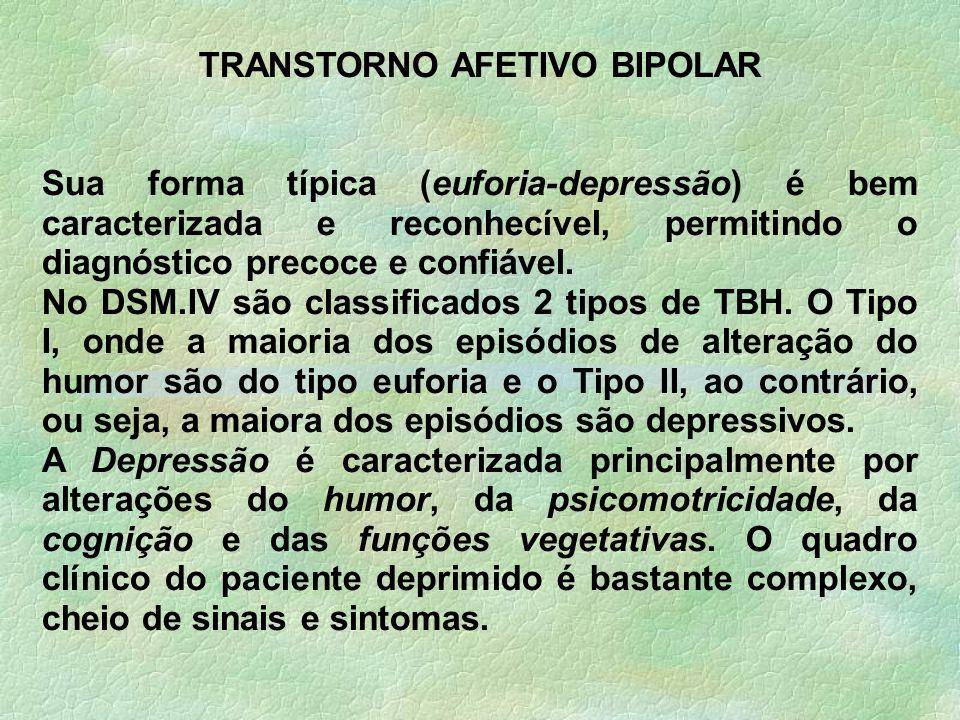 TRANSTORNO AFETIVO BIPOLAR Sua forma típica (euforia-depressão) é bem caracterizada e reconhecível, permitindo o diagnóstico precoce e confiável. No D